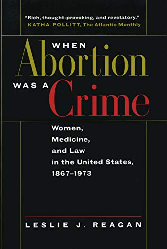 Compare Textbook Prices for When Abortion Was a Crime: Women, Medicine, and Law in the United States, 1867-1973 50846th Edition ISBN 9780520216570 by Reagan, Leslie J.