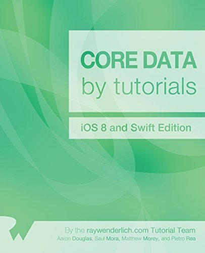 Core Data by Tutorials: iOS 8 and Swift Edition by Douglas, Aaron, Mora, Saul, Morey, Matthew, Rea, Pietro (2014) Paperback