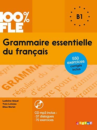 100% FLE Grammaire essentielle du francais B1 2015 - livre CD MP3 + 550 Exercices (French Edition) by Yves Loiseau (2015-03-11)