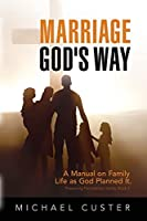 Marriage, God's Way: A Manual on Family Life as God Planned It (Preserving Foundations)