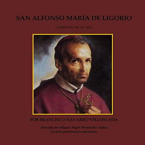 San Alfonso Maria De Ligorio: (Compendio De Su Vida) [Saint Alfonso Maria De Ligorio: Compendium of His Life] audiobook cover art