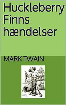 Huckleberry Finns hændelser (Danish Edition) by [Mark Twain]