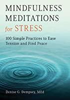 Mindfulness Meditations for Stress: 100 Simple Practices to Ease Tension and Find Peace