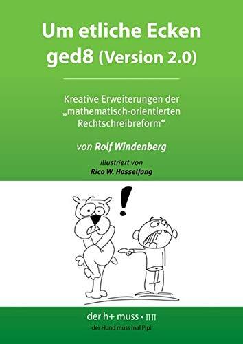 """Um etliche Ecken ged8 (Version 2.0): Kreative Erweiterungen der """"mathematisch-orientierten Rechtschreibreform"""""""