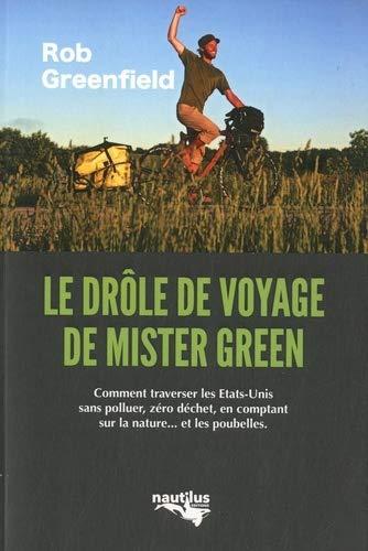 Le drôle de voyage de Mister Green : Ou comment traverser l'Amérique sans polluer, sans électricité, zéro déchet, en comptant sur la nature... et les poubelles