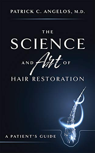 The Science And Art Of Hair Restoration: A Patient's Guide by [Patrick C. Angelos]