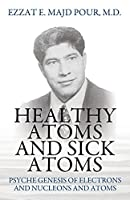 Healthy Atoms and Sick Atoms: Psyche Genesis of Electrons and Nucleons and Atoms