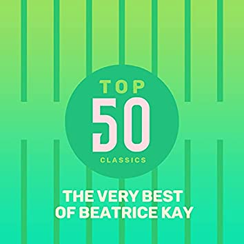 Top 50 Classics - The Very Best of Beatrice Kay