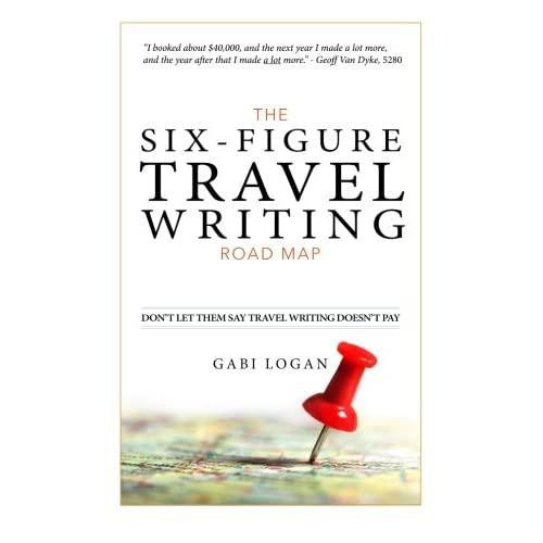 The Six-Figure Travel Writing Road Map: A Step-by-Step Guide ...