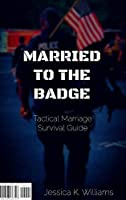 Married to the Badge: Tactical Marriage Survival Guide