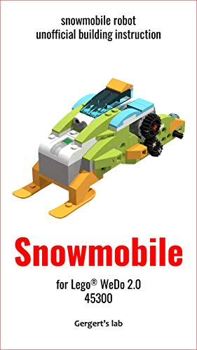 Snowmobile for Lego WeDo 2.0 45300 instruction (Build Wedo Robots — a series of instructions for assembling robots with wedo 45300 Book 20) (English Edition)