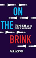 On the Brink: Trump, Kim, and the Threat of Nuclear War