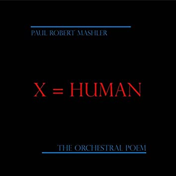 X=Human the Orchestral Poem
