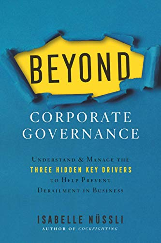 Compare Textbook Prices for Beyond Corporate Governance: Understand & Manage the Three Hidden Key Drivers To Help Prevent Derailment in Business  ISBN 9781544509952 by Nüssli, Isabelle