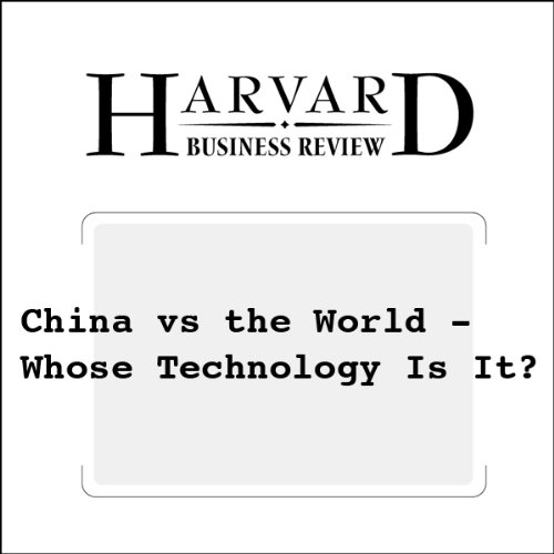 China vs the World - Whose Technology Is It? (Harvard Business Review) audiobook cover art