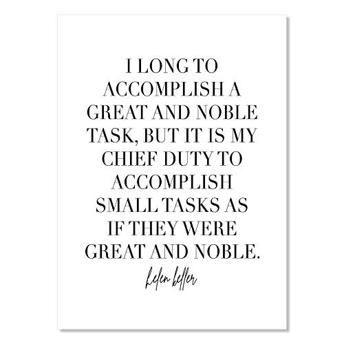 I Long to Accomplish A Great and Noble Task but It Is My Chief Duty to Accomplish Small Tasks As If They Were Great and Noble. -Helen Keller Quote Print, Unframed