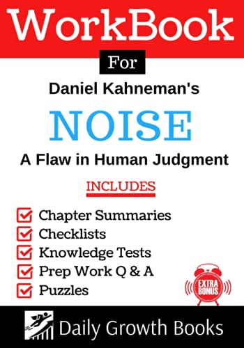 Workbook for Daniel Kahneman's Noise: A Flaw in Human Judgment