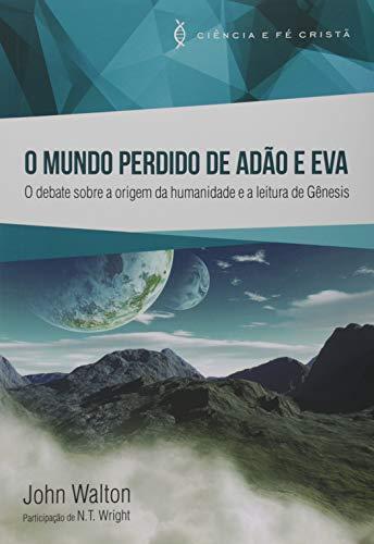 O Mundo Perdido de Adão e Eva. O Debate Sobre a Origem da Humanidade e a Leitura de Gênesis