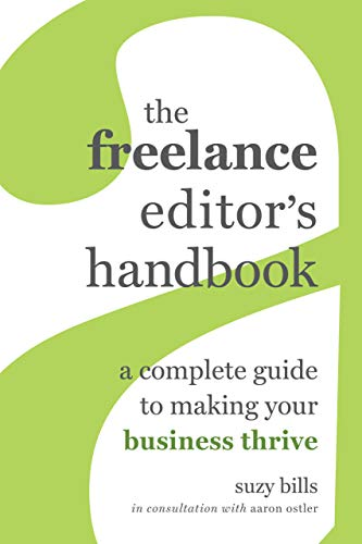 The Freelance Editor's Handbook: A Complete Guide to Making Your Business Thrive