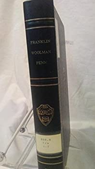 Hardcover THE AUTOBIOGRAPHY OF BENJAMIN FRANKLIN - THE JOURNAL OF JOHN WOOLMAN - FRUITE OF SOLITUDE THE HARVARD CLASSICS - EDITED BY CHARLES W. ELIOT., LL.D. - VOLUME 1 Book