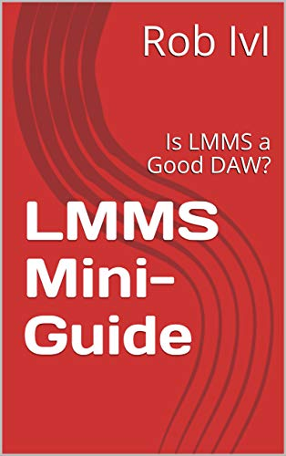 LMMS Mini-Guide: Is LMMS a Good DAW? (English Edition)