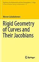 Rigid Geometry of Curves and Their Jacobians (Ergebnisse der Mathematik und ihrer Grenzgebiete. 3. Folge / A Series of Modern Surveys in Mathematics (61))