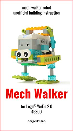 Mech Walker for Lego WeDo 2.0 45300 instruction (Build Wedo Robots — a series of instructions for assembling robots with wedo 45300 Book 17) (English Edition)