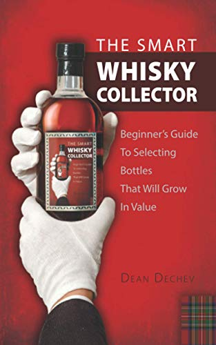 THE SMART WHISKY COLLECTOR: Beginner's guide to selecting bottles that will grow in value