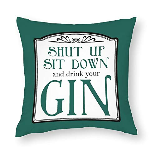 VEHFA Decorative Pillow Covers Shut Up, Sit Down and Drink Your Gin Throw Pillow Case Cushion Cover Home Decor,Square 18 X 18 Inches