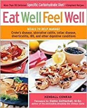 Eat Well, Feel Well: More Than 150 Delicious Specific Carbohydrate Diet-Compliant Recipes by Kendall Conrad, Elaine Gottschall (Foreword by)