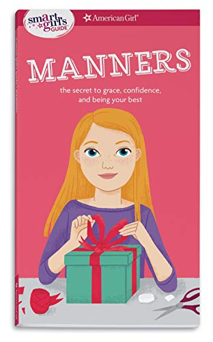 A Smart Girl's Guide: Manners (Revised): The Secrets to Grace, Confidence, and Being Your Best (American Girl: a Smart Girl's Guide)