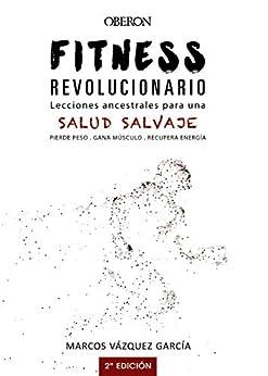Fitness revolucionario. Lecciones ancestrales para una salud salvaje (Libros singulares) de [Marcos Vázquez García]