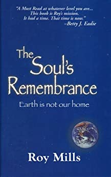 The Soul's Remembrance by [Roy Mills, Betty J. Eadie]