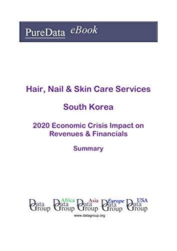 Hair, Nail & Skin Care Services South Korea Summary: 2020 Economic Crisis Impact on Revenues & Financials (English Edition)