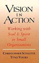 Vision in Action: Working with Soul & Spirit in Small Organizations (Spirituality and Social Renewal)