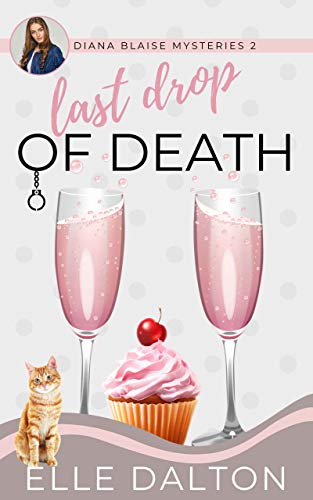 Last Drop of Death: A small town cozy mystery (Diana Blaise Mysteries Book 2) by [Elle Dalton]