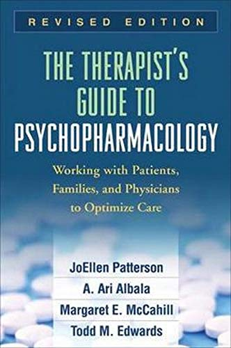 Compare Textbook Prices for The Therapist's Guide to Psychopharmacology, Revised Edition: Working with Patients, Families, and Physicians to Optimize Care Revised Edition ISBN 9781606237007 by Patterson, JoEllen,Albala, A. Ari,McCahill, Margaret E.,Edwards, Todd M.