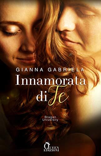 Innamorata di te (Bragan University Vol. 3) di [Gianna Gabriela, Paolo Costa]