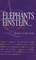 From Elephants to Einstein...: Answers to Questions : Ten Discussions With Workers at the Goetheanum in Dornach Between 7 January and 27 February 1924