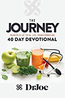 The Journey 40 Day Devotional: Principles of Total Life Transformation