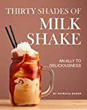 Thirty Shades of Milkshake: An Ally to Deliciousness
