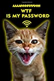 AAAARRRRGGG!!!!! WTF IS MY PASSWORD: Internet Password Notebook Log Book For Website Username Login Passwords With Alphabetical Tabs  Size 6' x 9' Angry Cat