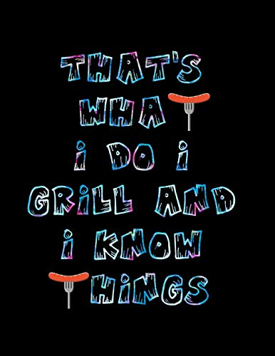 That's What I Do I Grill and I Know Things: Barbecue Smoker's Log Book BBQ Smoker Recipe Journal Meat Smoking Notebook with Grill Prep Notes, Smoker Time Log , Cooking Results (107 pages, 8.5