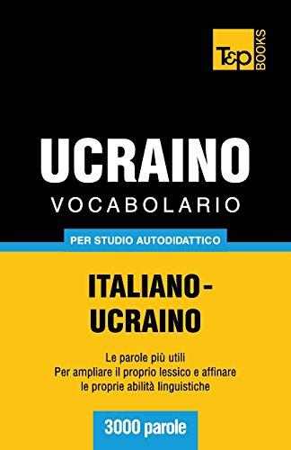 Vocabolario Italiano-Ucraino per studio autodidattico - 3000 parole