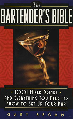The Bartender s Bible: 1001 Mixed Drinks and Everything You Need to Know to Set Up Your Bar