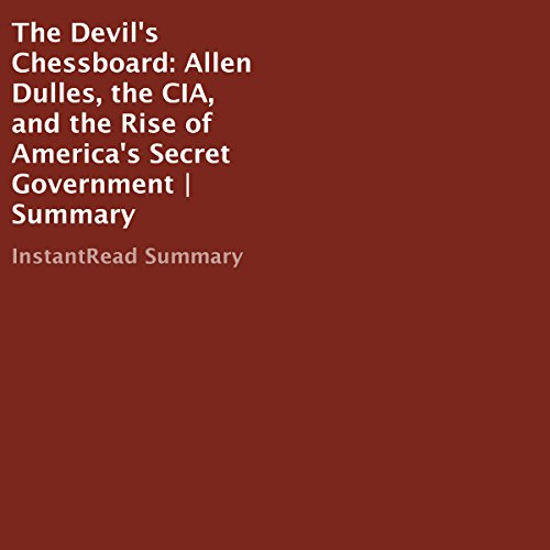 The Devil's Chessboard: Allen Dulles, the CIA, and the Rise of America's Secret Government | Summary                   By:                                                                                                                                 InstantRead Summary                               Narrated by:                                                                                                                                 Phillip J Mather                      Length: 57 mins     12 ratings     Overall 3.9