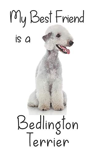 """My best Friend is a Bedlington Terrier: 8"""" x 5"""" Blank lined Journal Notebook 120 College Ruled Pages (Best Friends)"""