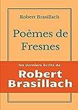 Poèmes de Fresnes: les derniers écrits laissés par Robert Brasillach avant son exécution (French Edition)