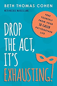 Paperback Drop the Act, It's Exhausting!: Free Yourself from Your So-Called Put-Together Life Book
