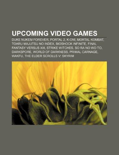 Upcoming Video Games: Duke Nukem Forever: Duke Nukem Forever, Portal 2, K-On!, Mortal Kombat, Toaru Majutsu no Index, BioShock Infinite, Final Fantasy ... Carnage, Wakfu, The Elder Scrolls V: Skyrim